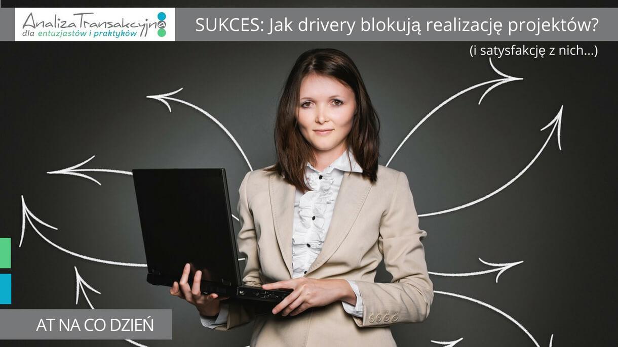 Analiza Transakcyjna, drivery, sukces, realizacja projektów